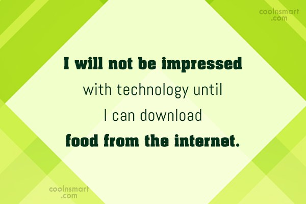 Food Quote: I will not be impressed with technology...