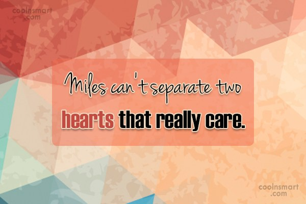 Long Distance Relationship Quote: Miles can't separate two hearts that really...
