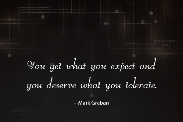 Tolerance Quote: You get what you expect and you...