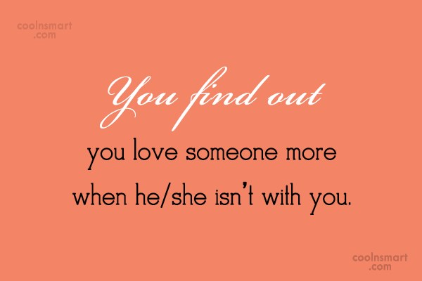 Missing You Quote: You find out you love someone more...