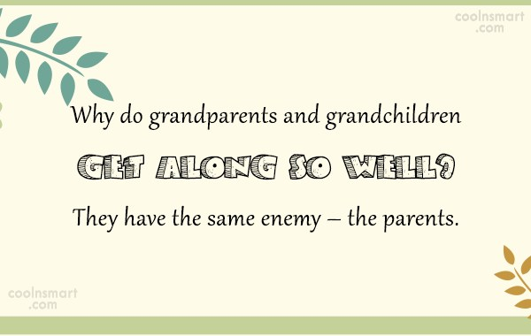 Family Quote: Why do grandparents and grandchildren get along...