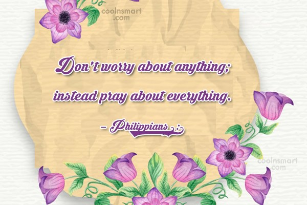 Prayer Quote: Don't worry about anything; instead pray about...