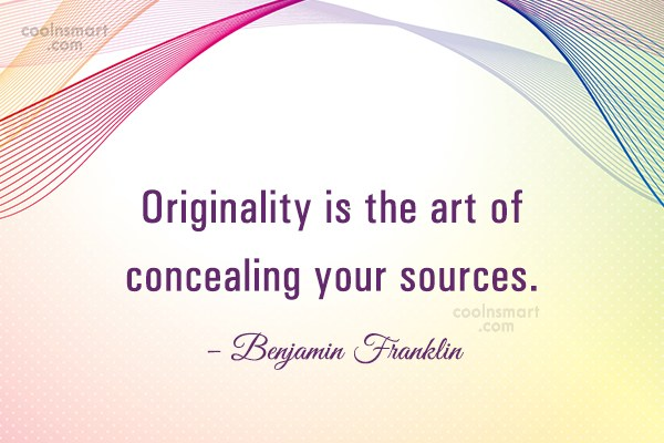 Originality Quote: Originality is the art of concealing your...