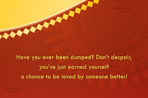 Divorce Quote: Have you ever been dumped? Don't despair,...