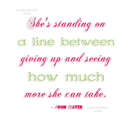 Giving Up Quote: She's standing on a line between giving...