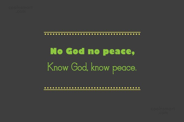 Peace Quote: No God no peace, Know God, know...
