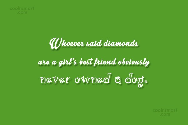 Pets Quote: Whoever said diamonds are a girl's best...