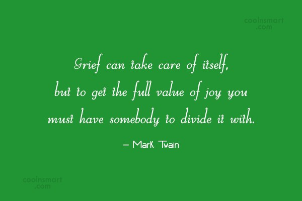 Joy Quote: Grief can take care of itself, but...