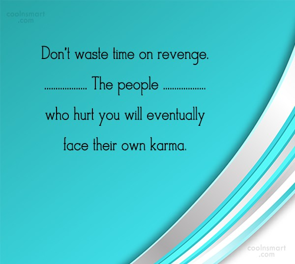 Karma Quote: Don't waste time on revenge. The people...