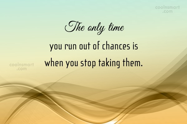 Luck Quote: The only time you run out of...