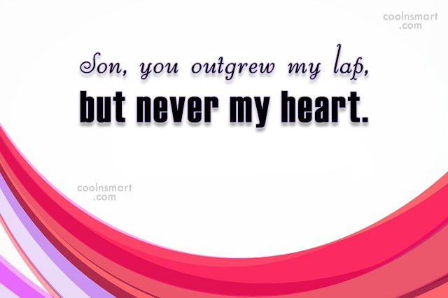 Son Quote: Son, you outgrew my lap, but never...