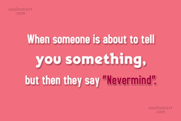 Funny Frustrating Moments Quote: When someone is about to tell you...
