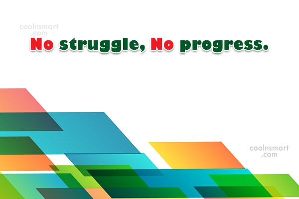Progress Quote: No struggle, No progress.