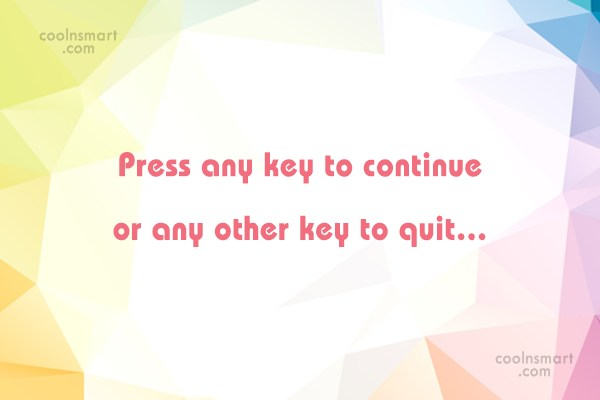 Computer Quote: Press any key to continue or any...