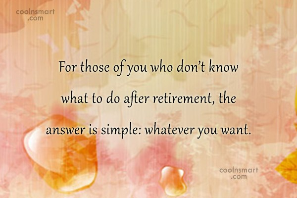 Retirement Quote: For those of you who don't know...