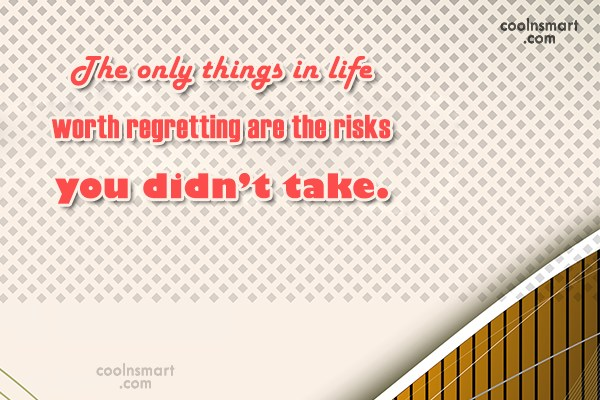 Life Quote: The only things in life worth regretting...