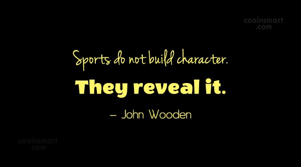 Sports Quote: Sports do not build character. They reveal...