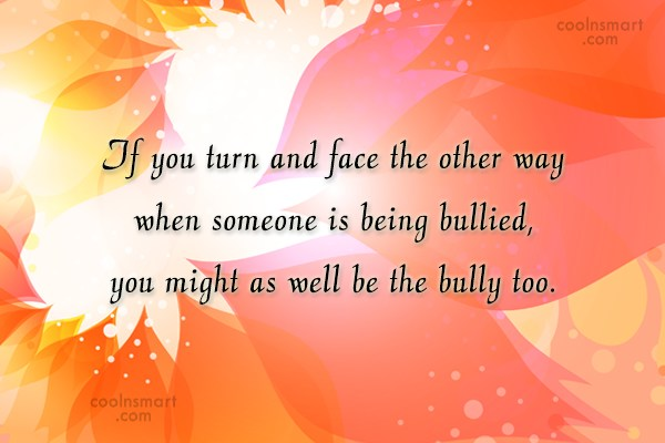 Bullying Quote: If you turn and face the other...