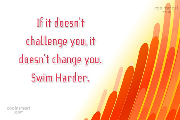 Swimming Quote: If it doesn't challenge you, it doesn't...