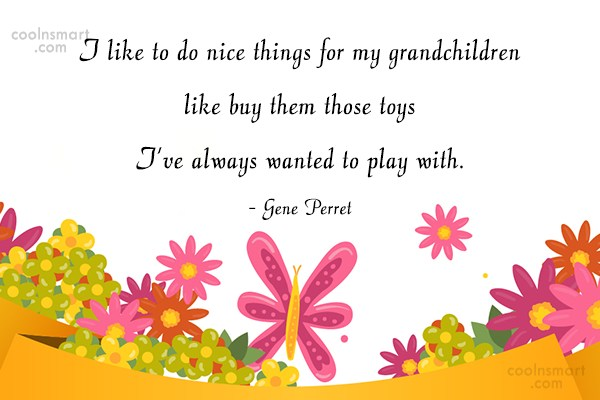 Grandchildren Quote: I like to do nice things for...