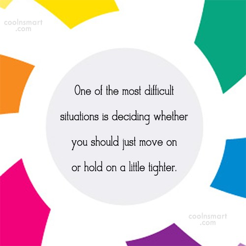 Holding On Quote: One of the most difficult situations is...