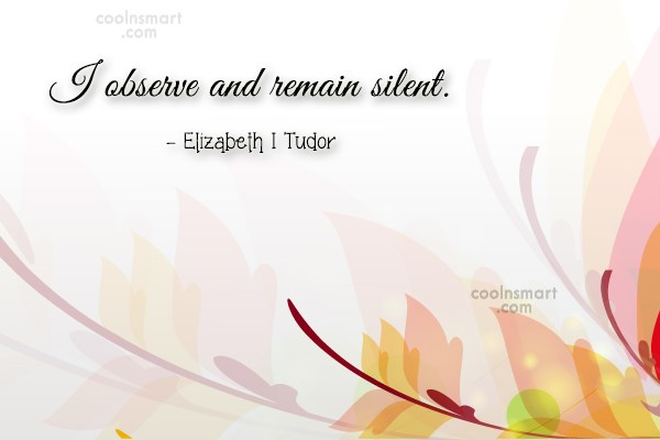 Diplomacy Quote: I observe and remain silent. – Elizabeth...