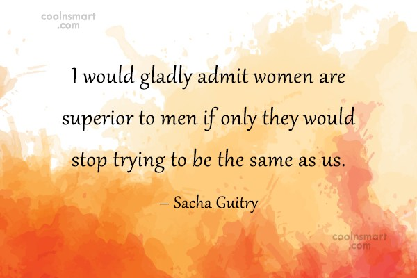 Equality Quote: I would gladly admit women are superior...