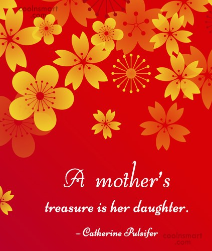 Daughter Quote: A mother's treasure is her daughter. –...