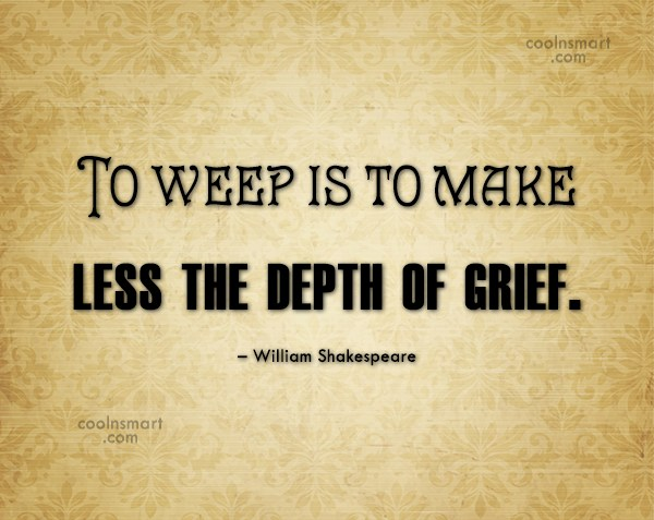 Grief Quote: To weep is to make less the...