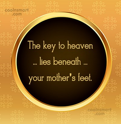 Mother Quote: The key to heaven lies beneath your...