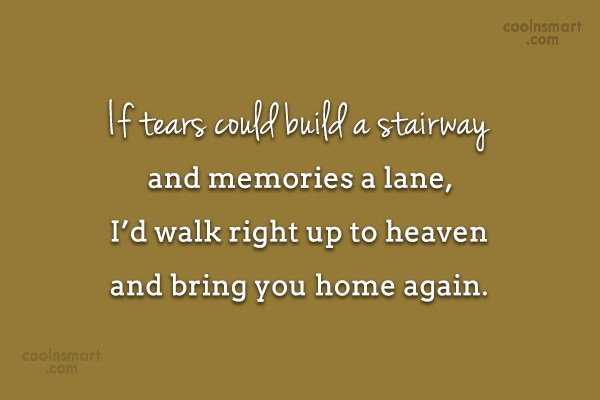 Death Quote: If tears could build a stairway and...