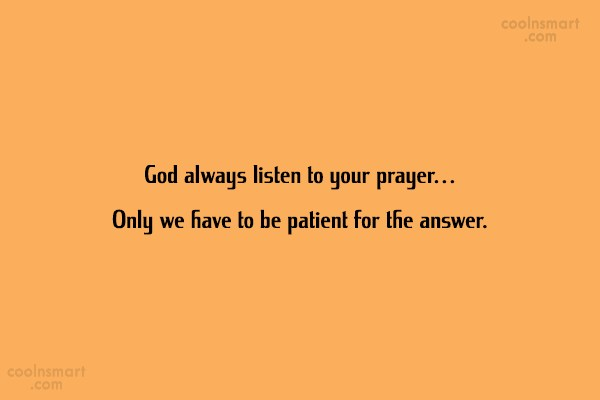 Prayer Quote: God always listen to your prayer… Only...