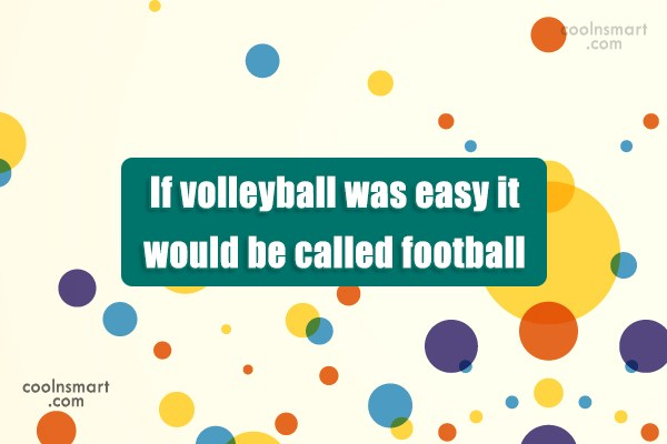 Volleyball Quote: If volleyball was easy, they'd call it...