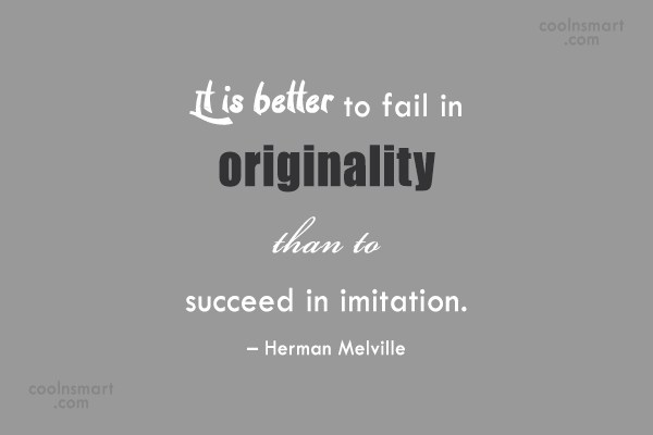 Originality Quote: It is better to fail in originality...
