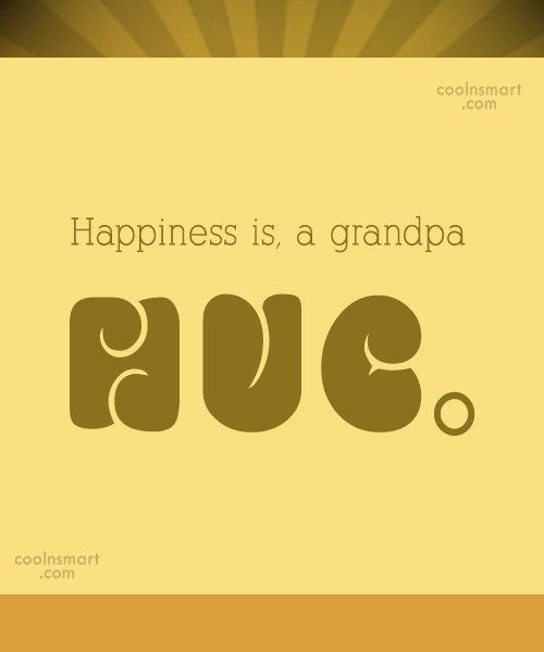 Grandfather Quote: Happiness is, a grandpa hug.
