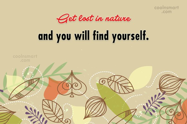 Nature Quote: Get lost in nature and you will...