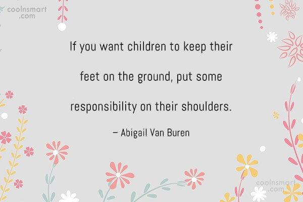 Responsibility Quote: If you want children to keep their...