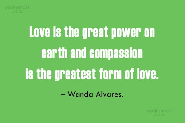 Compassion Quote: Love is the great power on earth...