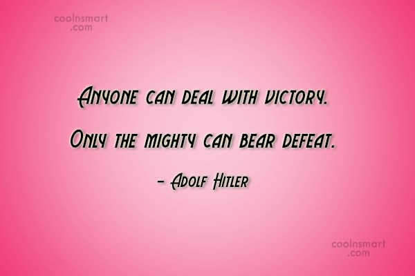 Defeat Quote: Anyone can deal with victory. Only the...