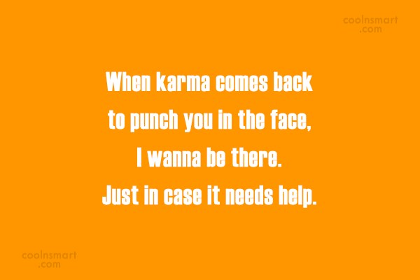 Karma Quote: When karma comes back to punch you...