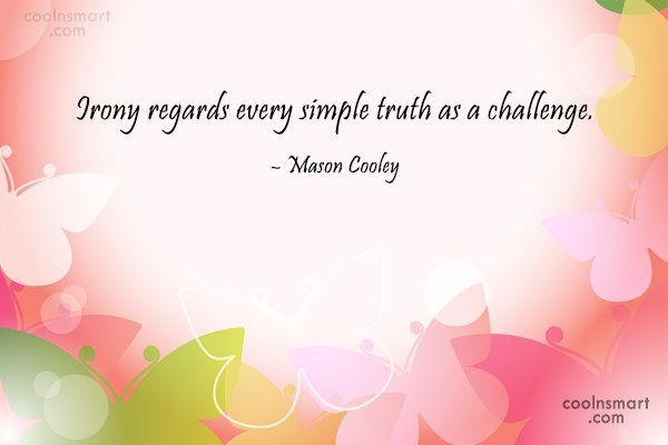 Challenge Quote: Irony regards every simple truth as a...