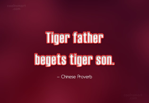 Son Quote: Tiger father begets tiger son. – Chinese...