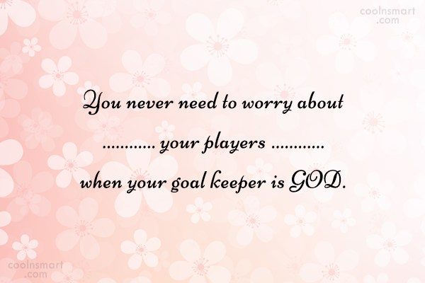 Worry Quote: You never need to worry about your...