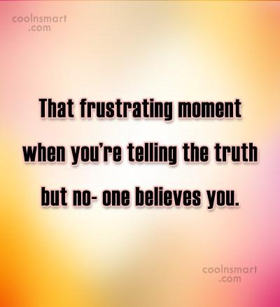 Funny Frustrating Moments Quote: That frustrating moment when you're telling the...