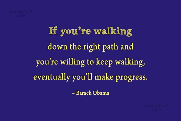 Progress Quote: If you're walking down the right path...
