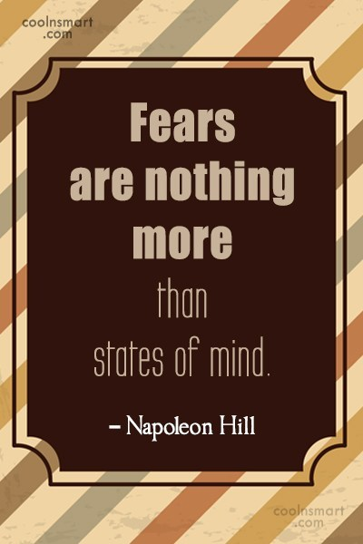 Fear Quote: Fears are nothing more than states of...