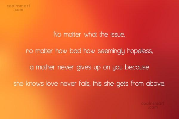 Mother Quote: No matter what the issue, no matter...