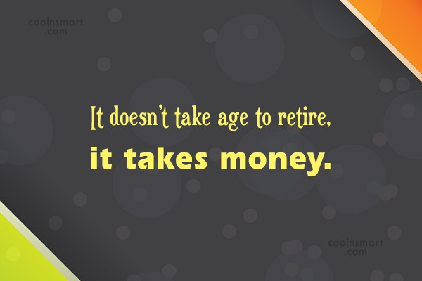 Retirement Quote: It doesn't take age to retire, it...