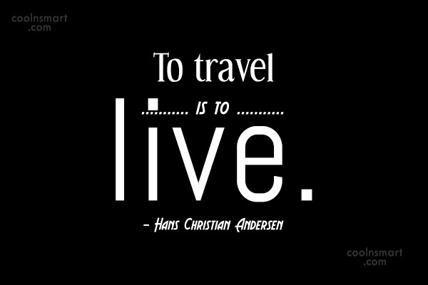Travel Quote: To travel is to live. – Hans...
