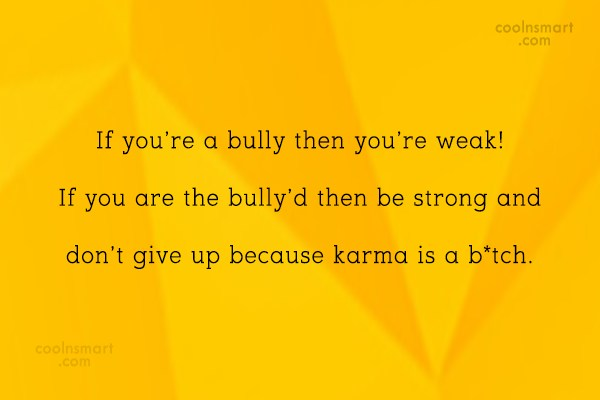 Bullying Quote: If you're a bully then you're weak!...